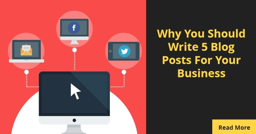 Why You Should Write 5 Blog Posts For Your Business